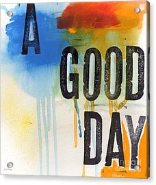 Good Day Acrylic Print by Linda Woods