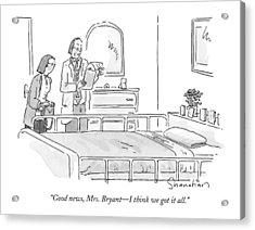 Good News, Mrs. Bryant - I Think We Got It All Acrylic Print by Danny Shanahan