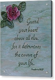 Guard Your Heart Acrylic Print by Mary Grabill