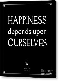 Happiness Depends Upon Ourselves Acrylic Print