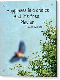 Happiness Is A Choice Acrylic Print by Kerri Farley