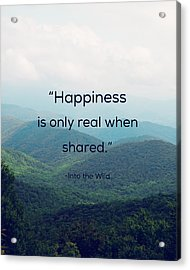 Happiness Is Only Real When Shared. Acrylic Print by Kim Fearheiley