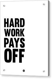 Hard Work Pays Off Poster 2 Acrylic Print