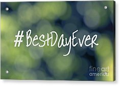 Hashtag Best Day Ever Acrylic Print