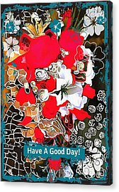 Have A Good Day Acrylic Print