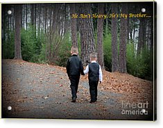 He Aint Heavy/ Hes My Brother Acrylic Print by Kathy  White