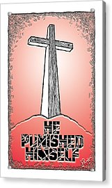 He Punished Himself Acrylic Print