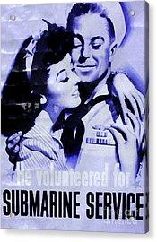 He Volunteered For Submarine Service Acrylic Print by Patricia Januszkiewicz