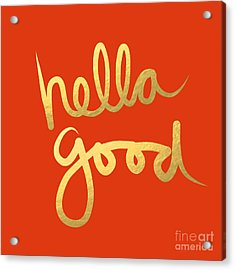Hella Good In Orange And Gold Acrylic Print by Linda Woods