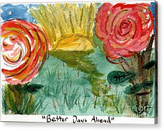 Here's To Better Days Ahead Acrylic Print