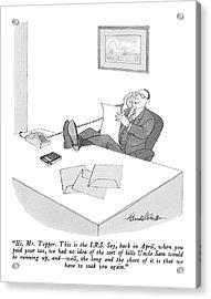 Hi, Mr. Tepper.  This Is The I.r.s.  Say, Back Acrylic Print by J.B. Handelsman