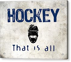 Hockey That Is All Acrylic Print