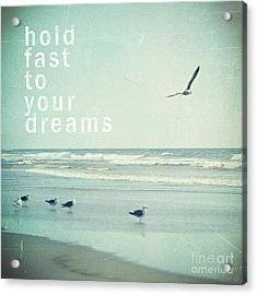 Hold Fast To Your Dreams Acrylic Print