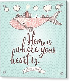 Home Is Where Your Heart Is - Stylish Acrylic Print