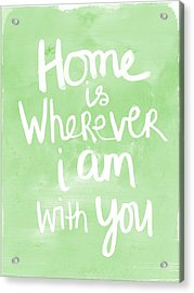 Home Is Wherever I Am With You- Inspirational Art Acrylic Print