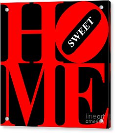 Home Sweet Home 20130713 Red Black White Acrylic Print by Wingsdomain Art and Photography