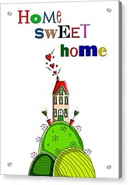 Home Sweet Home Acrylic Print by Kelly McLaughlan