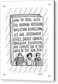 How To Deal With The Upcoming Recession Acrylic Print by Roz Chast