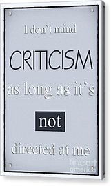Humorous Poster - Criticism Acrylic Print by Natalie Kinnear