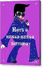 Hunka Hunka Birthday Acrylic Print