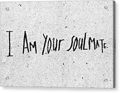 I Am Your Soulmate Acrylic Print