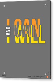 I Can And I Will Poster Acrylic Print