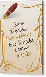 I Could Lose Weight... Acrylic Print by Helena Kay