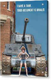 I Have A Tank.  Your Argument Is Invalid Acrylic Print by Lisa Knechtel