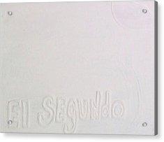 I Left My Wallet In El Segundo Acrylic Print