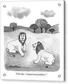 I Like That - 'compassionate Predators.' Acrylic Print