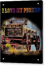 Rustic - Wagon - I Love My Pickup-black Acrylic Print by Barry Jones