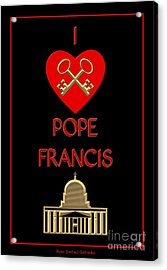 Acrylic Print featuring the digital art I Love Pope Francis by Rose Santuci-Sofranko