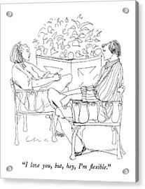 I Love You, But, Hey, I'm Flexible Acrylic Print