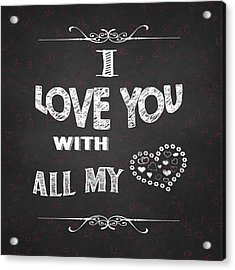 I Love You Chalkboard Digital Artwork Acrylic Print by Georgeta Blanaru