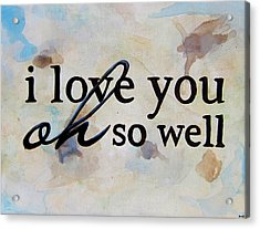 I Love You Oh So Well Acrylic Print by Michelle Eshleman