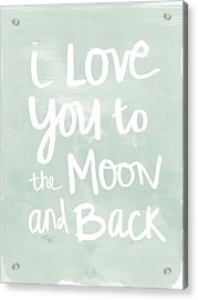 I Love You To The Moon And Back- Inspirational Quote Acrylic Print by Linda Woods