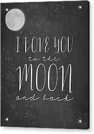 I Love You To The Moon Chalkboard Acrylic Print by Amy Cummings