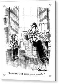I Need Some Short-term Economic Stimulus Acrylic Print by Bernard Schoenbaum