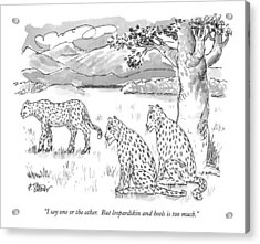 I Say One Or The Other.  But Leopardskin Acrylic Print by Peter Steiner