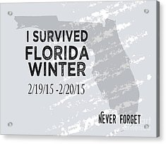 I Survived Florida Winter 2015 Acrylic Print by Liesl Marelli