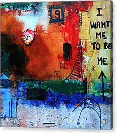 I Want Me To Be Me Acrylic Print by Mirko Gallery