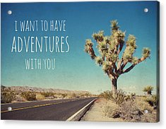 I Want To Have Adventures With You Acrylic Print