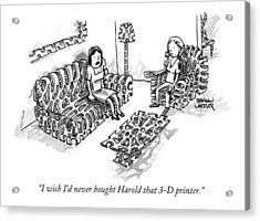 I Wish I'd Never Bought Harold That 3-d Printer Acrylic Print