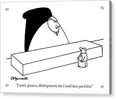 I Won't, Of Course, Hollingsworth, But Acrylic Print by Charles Barsotti