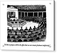 I'd Like To Propose A Bill To The Effect That Acrylic Print by J.B. Handelsman