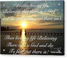 I'd Rather Live My Life Acrylic Print by Becky Lupe