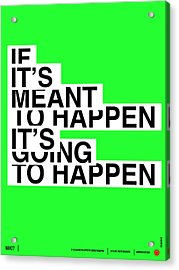 If It's Meant To Happen Poster Acrylic Print