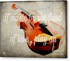 If Music Be The Food Of Love Play On Acrylic Print by Edward Fielding