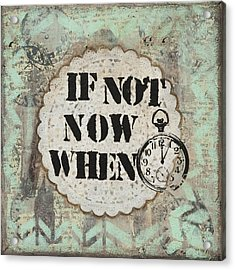 If Not Now When Inspirational Mixed Media Folk Art Acrylic Print by Stanka Vukelic