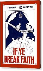 If Ye Break Faith Acrylic Print by Unknown